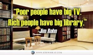 Бедните хора имат голям телевизор. Богатите имат голяма библиотека. Джим Рон